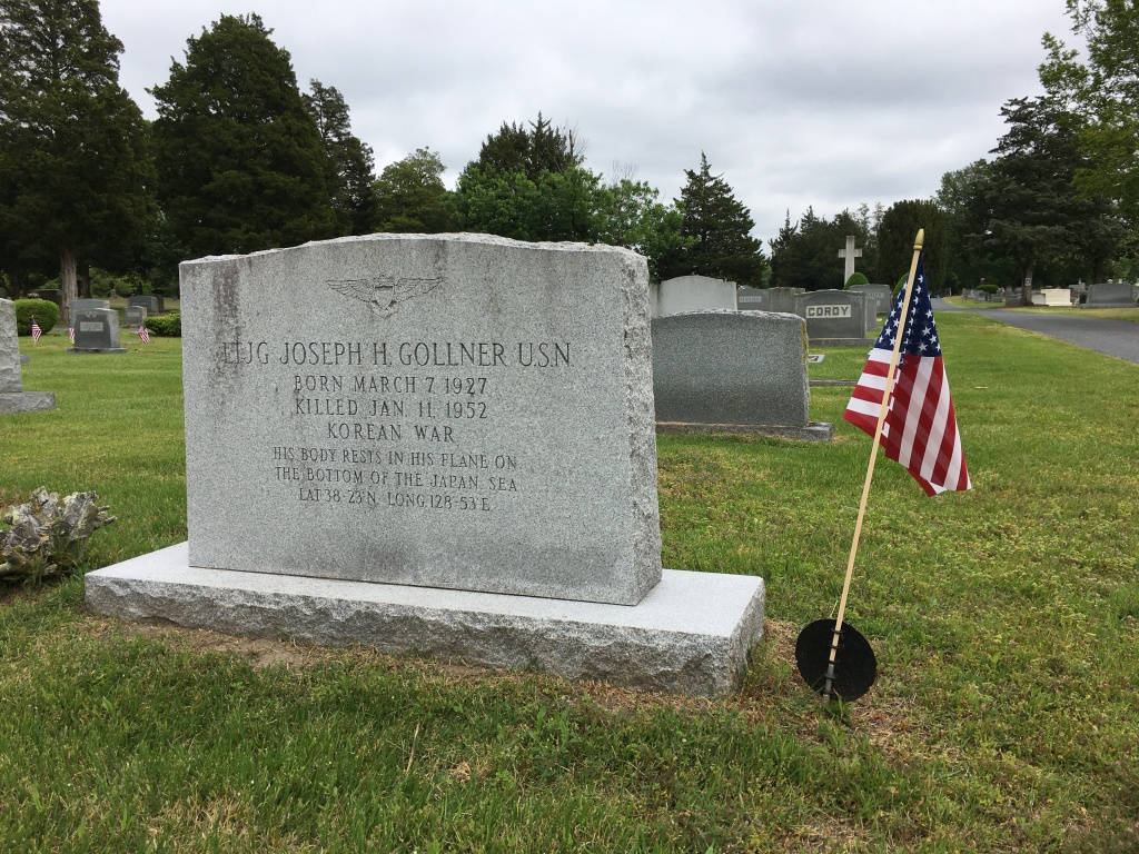 Grave with American flag by it.  It reads:  LTJG Joseph H. Gollner, USN Born March 7, 1927 Killed Jan. 11, 1952 Korean War His body rests in his plane on  the bottom of the Japan Sea Lat 38-23 N, Long 128-53 E
